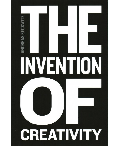 Invention of Creativity : Modern Society and the Culture of the New (Paperback) (Andreas Reckwitz) - image 1 of 1