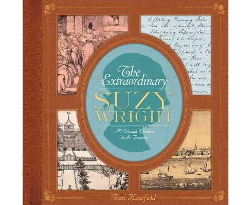 Extraordinary Suzy Wright : A Colonial Woman on the Frontier (School And Library) (Teri Kanefield) - image 1 of 1