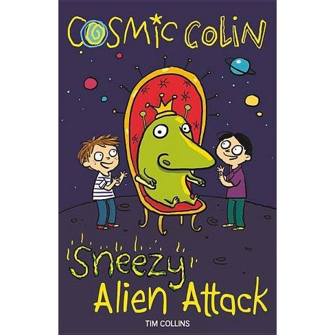 Sneezy Alien Attack - (Cosmic Colin) by  Tim Collins (Paperback) - image 1 of 1