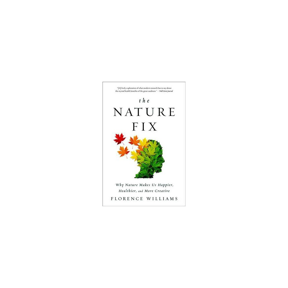 Nature Fix : Why Nature Makes Us Happier, Healthier, and More Creative - Reprint (Paperback)