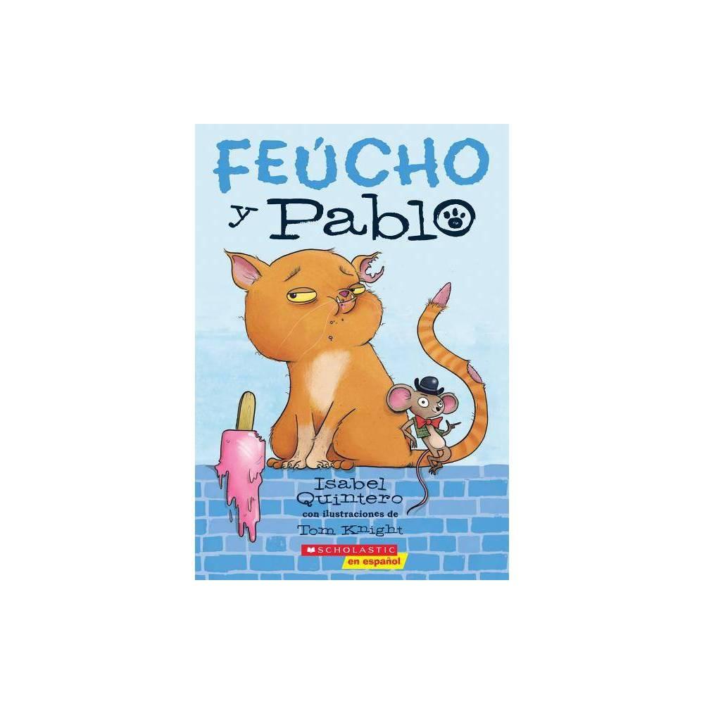 Fe Cho Y Pablo Ugly Cat Pablo 1 Feucho Y Pablo By Isabel Quintero Paperback