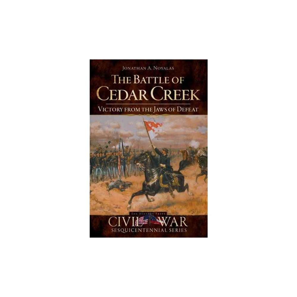 Battle of Cedar Creek, The: Victory from the Jaws of Defeat