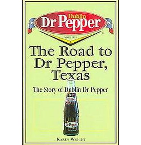 Road to Dr Pepper, Texas : The Story of Dublin Dr Pepper (Paperback) (Karen Wright) - image 1 of 1