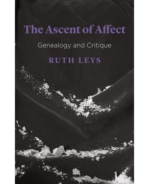 Ascent of Affect : Genealogy and Critique -  by Ruth Leys (Paperback) - image 1 of 1