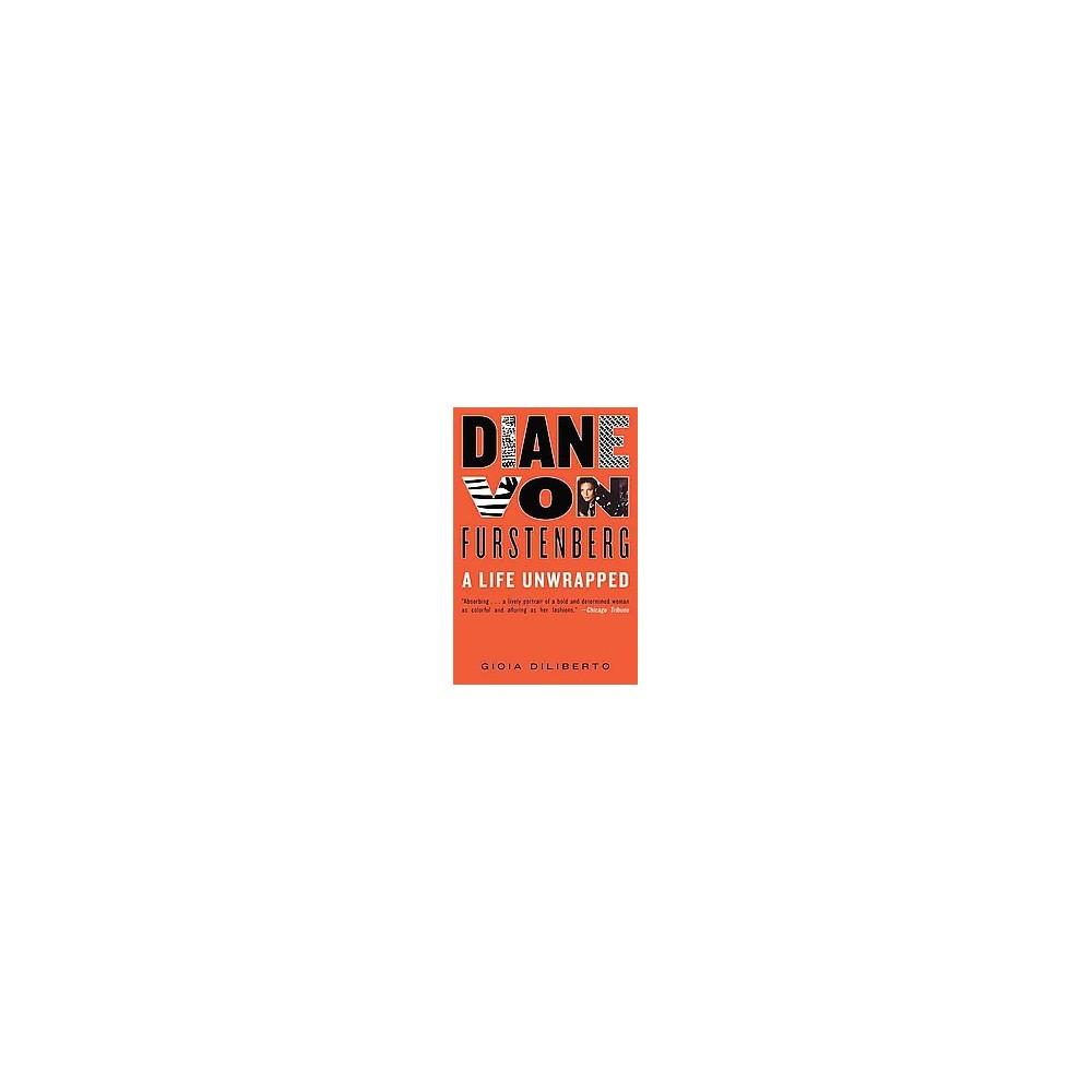 Diane Von Furstenberg : A Life Unwrapped (Reprint) (Paperback) (Gioia Diliberto)