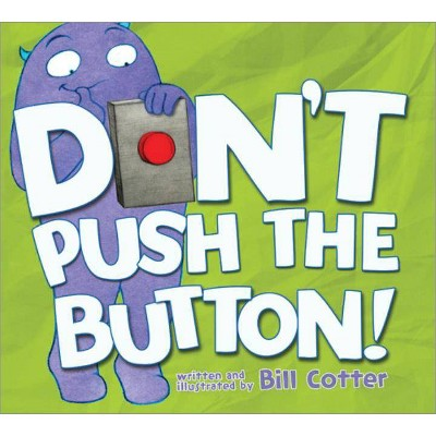 Don't Push the Button! - by Bill Cotter (Hardcover)