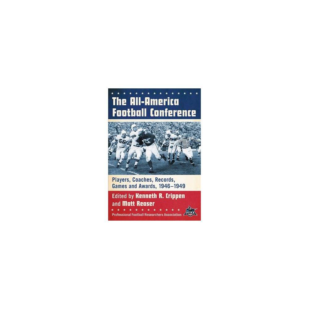 All-America Football Conference : Players, Coaches, Records, Games and Awards, 1946-1949 - (Paperback)