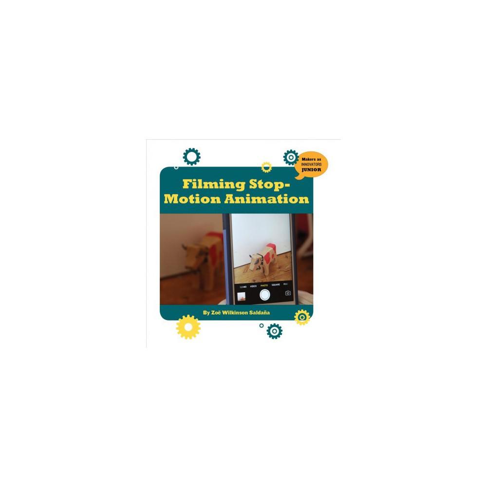Filming Stop-Motion Animation - by Zoe Wilkinson Saldana (Paperback)