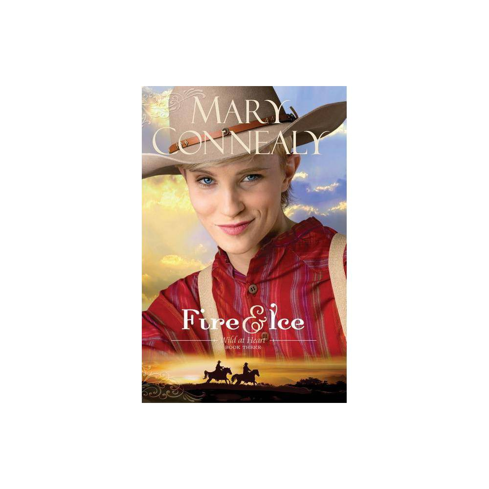 Fire And Ice Wild At Heart By Mary Connealy Paperback