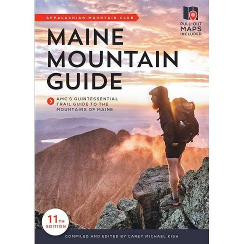 Maine Mountain Guide - 11 Edition by  Carey Michael Kish (Paperback) - image 1 of 1