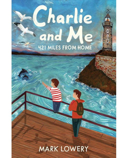 Charlie and Me : 421 Miles from Home -  by Mark Lowery (Hardcover) - image 1 of 1