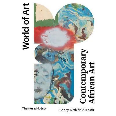 Contemporary African Art - (World of Art)by Sidney Littlefield Kasfir (Paperback)