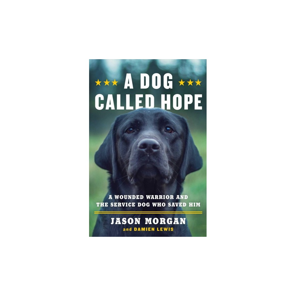 Dog Called Hope : A Wounded Warrior and the Service Dog Who Saved Him - (Hardcover)