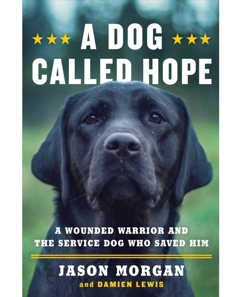 Dog Called Hope : A Wounded Warrior and the Service Dog Who Saved Him -  (Hardcover) - image 1 of 1