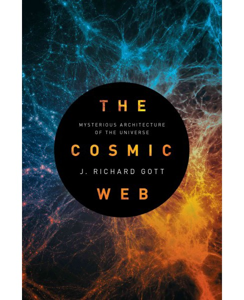 Cosmic Web : Mysterious Architecture of the Universe (Hardcover) (J. Richard Gott) - image 1 of 1