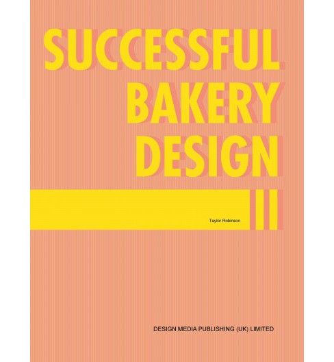 Successful Bakery Design II (Vol 2) (Hardcover) (Taylor Robinson) - image 1 of 1