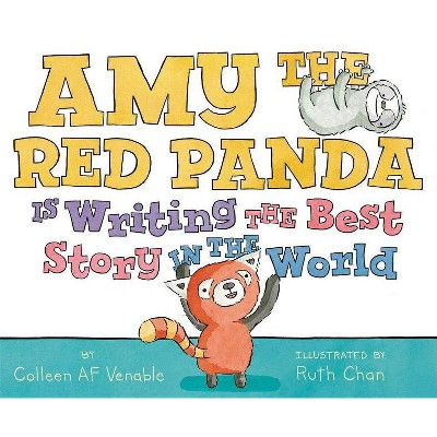 Amy the Red Panda Is Writing the Best Story in the World - by  Colleen Af Venable (Hardcover)