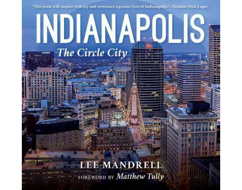 Indianapolis : The Circle City (Hardcover) (Lee Mandrell) - image 1 of 1