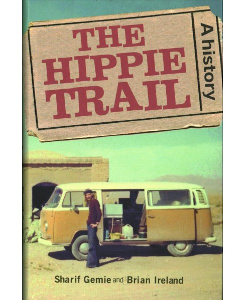 Hippie Trail : A History, 1957-78 -  by Sharif Gemie & Brian Ireland (Hardcover) - image 1 of 1