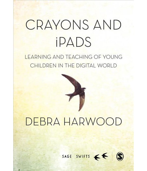 Crayons and Ipads : Learning and Teaching of Young Children in the Digital World -  (Hardcover) - image 1 of 1