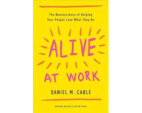 Alive at Work : The Neuroscience of Helping Your People Love What They Do -  (Hardcover) - image 1 of 1
