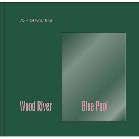 Jo Ann Walters: Wood River Blue Pool - (Hardcover) - image 1 of 1
