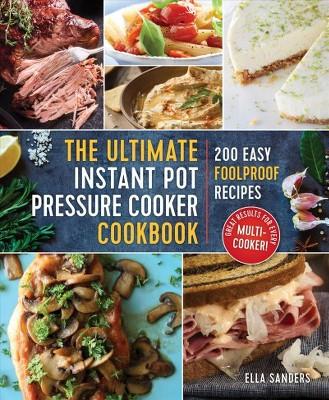 Ultimate Instant Pot Pressure Cooker Cookbook : 200 Easy Foolproof Recipes (Paperback)(Ella Sanders)