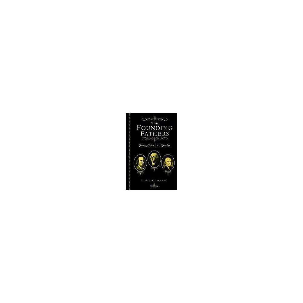 Founding Fathers : Quotes, Quips And Speeches (Hardcover)