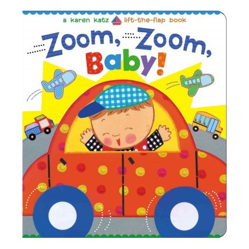 Zoom, Zoom, Baby! - (Karen Katz Lift-The-Flap Books) by  Karen Katz (Board Book) - image 1 of 1
