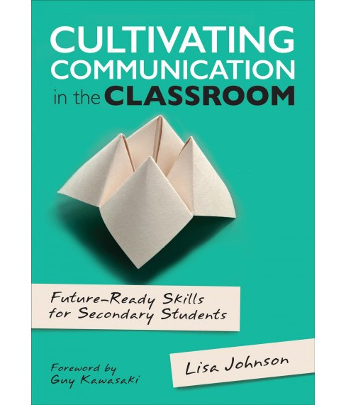 Cultivating Communication in the Classroom : Future-Ready Skills for Secondary Students (Paperback) - image 1 of 1