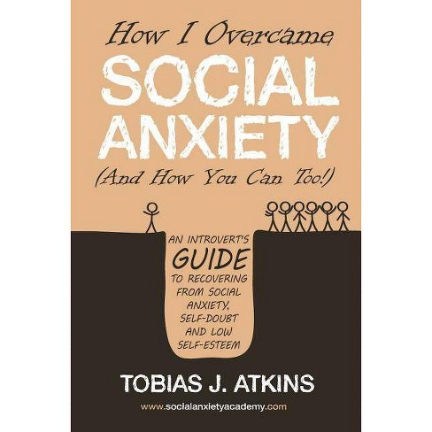 How I Overcame Social Anxiety - by  Tobias Atkins (Paperback) - image 1 of 1