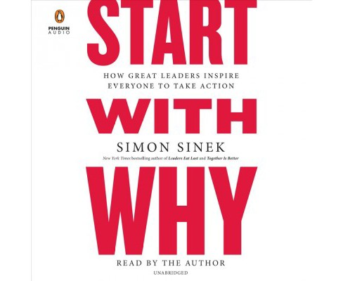 Start With Why : How Great Leaders Inspire Everyone to Take Action - Unabridged by Simon Sinek - image 1 of 1