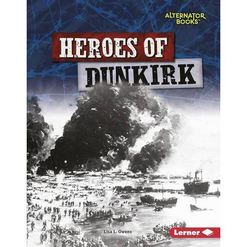 Heroes of Dunkirk - (Heroes of World War II (Alternator Books (R) )) by  Lisa L Owens (Hardcover) - image 1 of 1