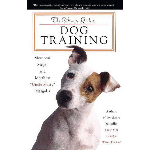 The Ultimate Guide to Dog Training - by  Mordecai Siegal & Matthew Margolis (Paperback) - image 1 of 1