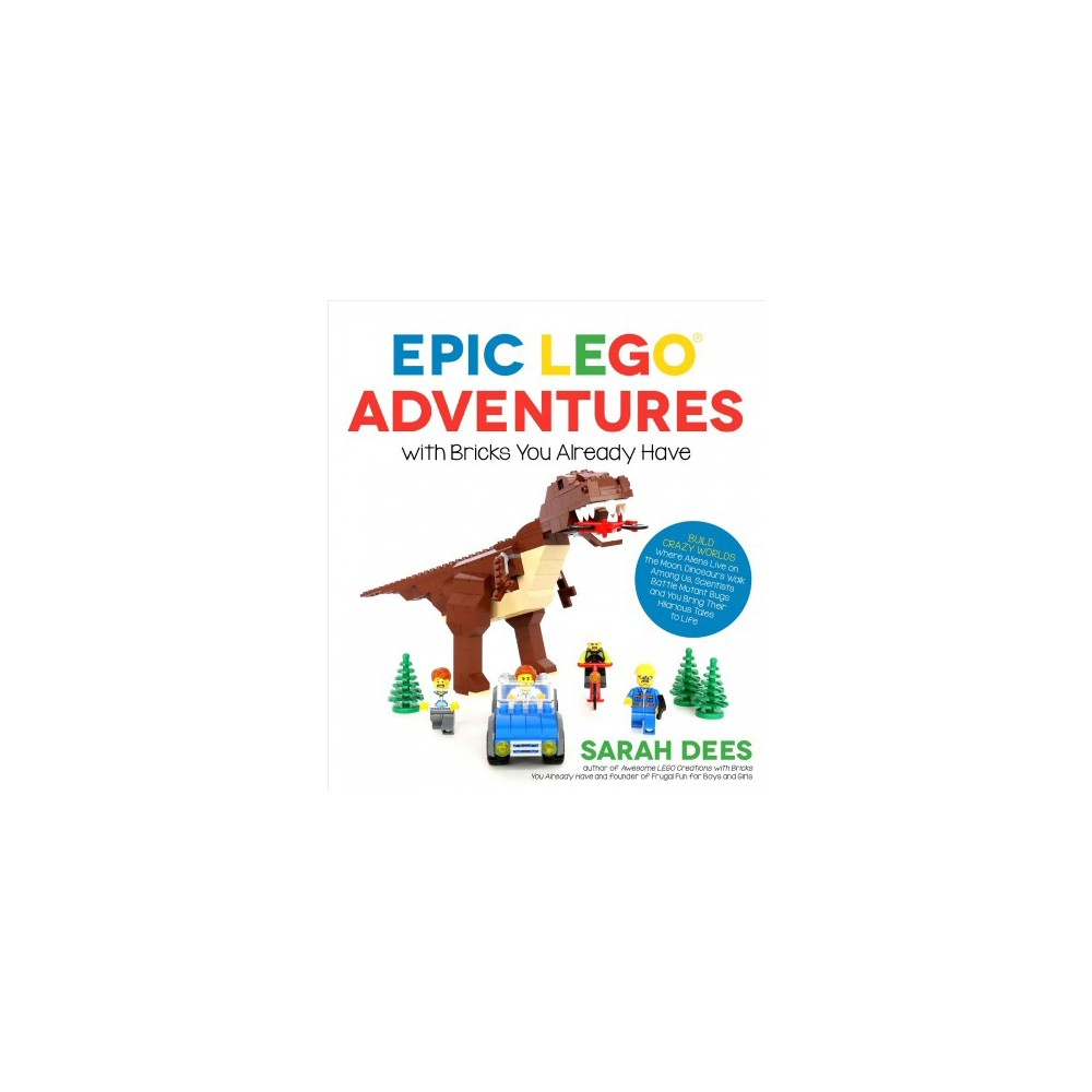 Epic Lego Adventures With Bricks You Already Have : Build Crazy Worlds Where Aliens Live on the Moon,