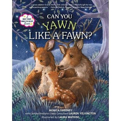Can You Yawn Like a Fawn? - by Monica Sweeney & Lauren Yelvington (Hardcover)