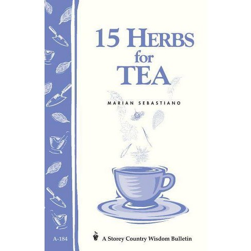 15 Herbs for Tea - (Storey Country Wisdom Bulletin) by  Marian Sebastiano (Paperback) - image 1 of 1