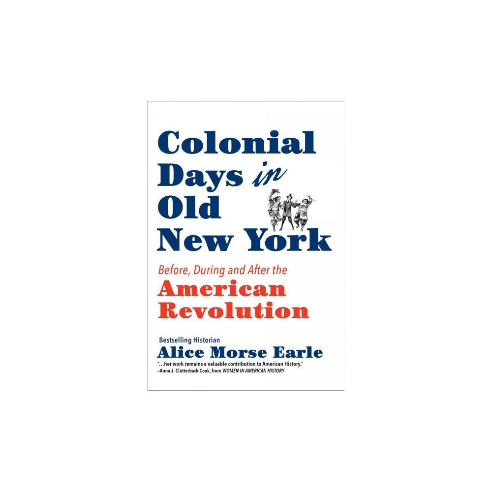 Colonial Days in Old New York : Before, During and After the American Revolution - (Paperback)