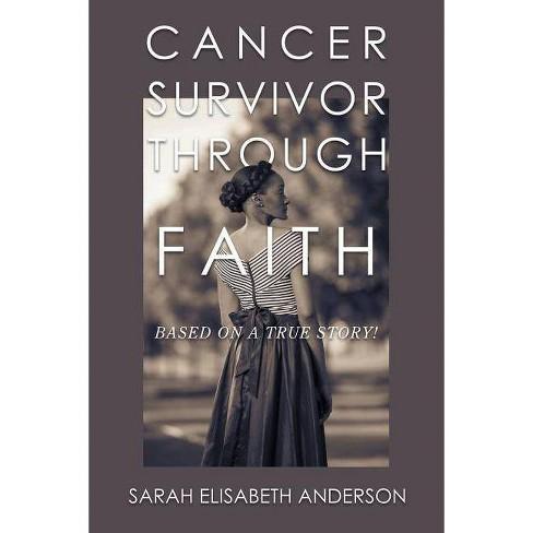 Cancer Survivor Through Faith - by  Sarah Elisabeth Anderson (Paperback) - image 1 of 1