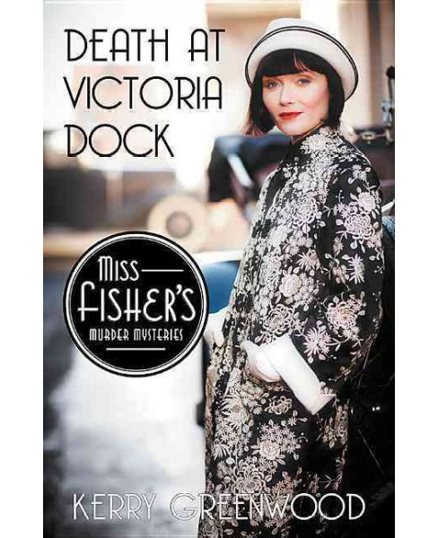 Death at Victoria Dock -  Reprint (Miss Fisher's Murder Mysteries) by Kerry Greenwood (Paperback) - image 1 of 1