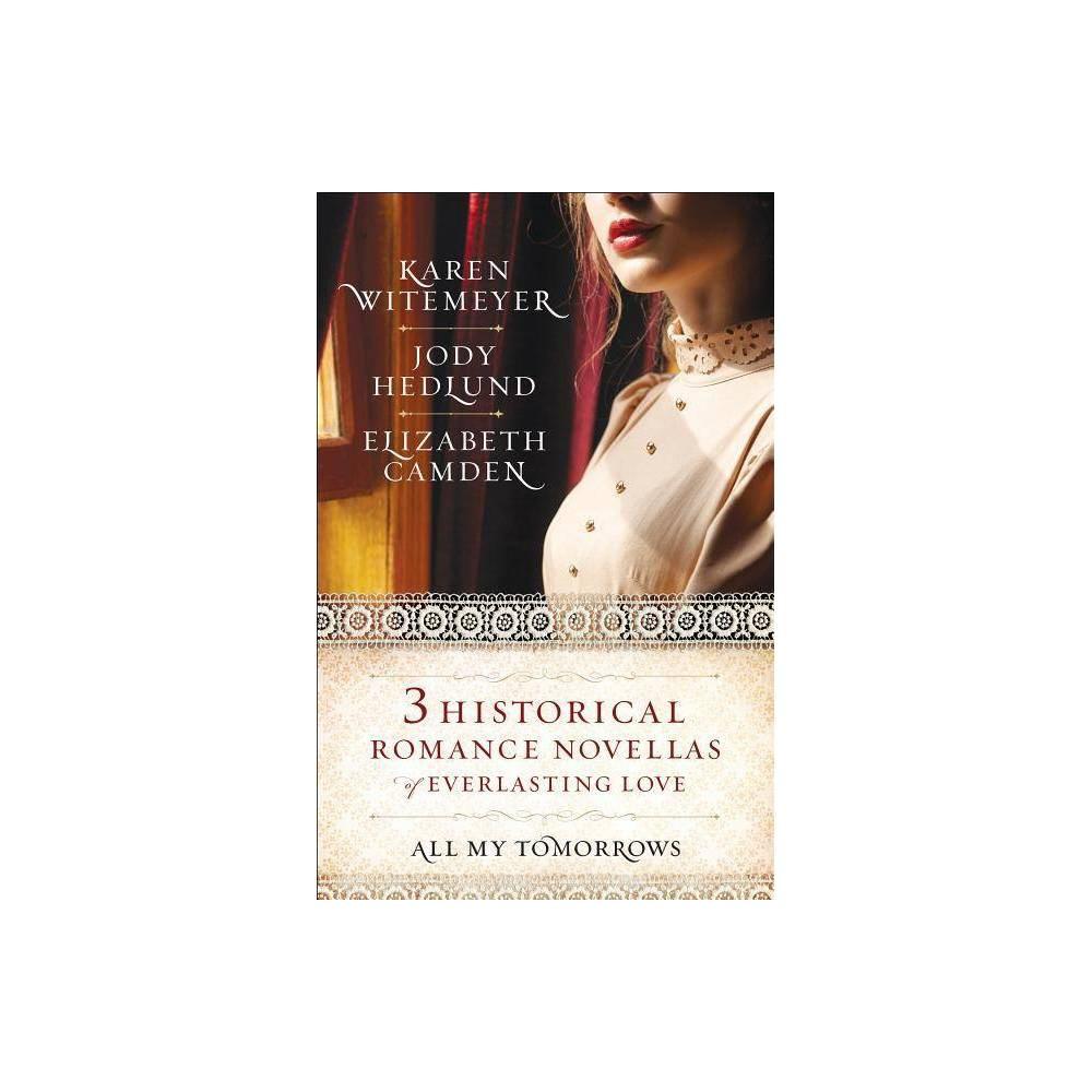 All My Tomorrows By Karen Witemeyer Jody Hedlund Elizabeth Camden Paperback