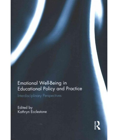 Emotional Well-Being in Educational Policy and Practice : Interdisciplinary Perspectives (Reprint) - image 1 of 1