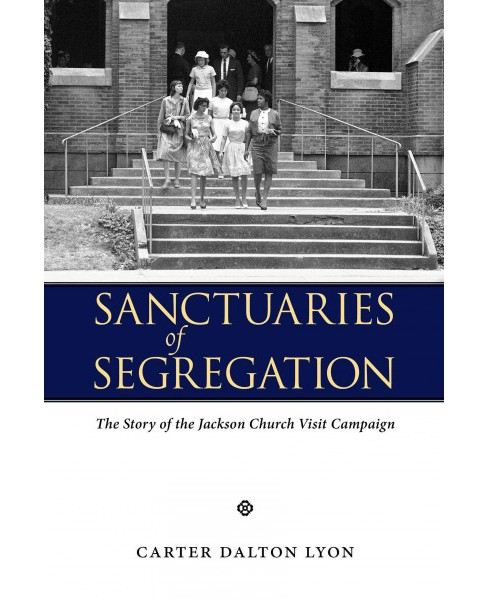 Sanctuaries of Segregation : The Story of the Jackson Church Visit Campaign (Hardcover) (Carter Dalton - image 1 of 1
