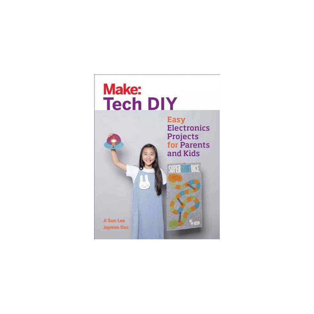 Tech Diy : Easy Electronics Projects for Parents and Kids (Paperback) (Ji Sun Lee) Tech Diy : Easy Electronics Projects for Parents and Kids (Paperback) (Ji Sun Lee)