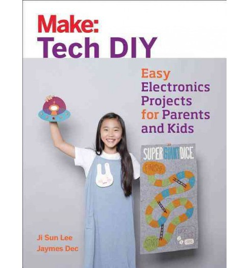Tech DIY : Easy Electronics Projects for Parents and Kids (Paperback) (Ji Sun Lee) - image 1 of 1