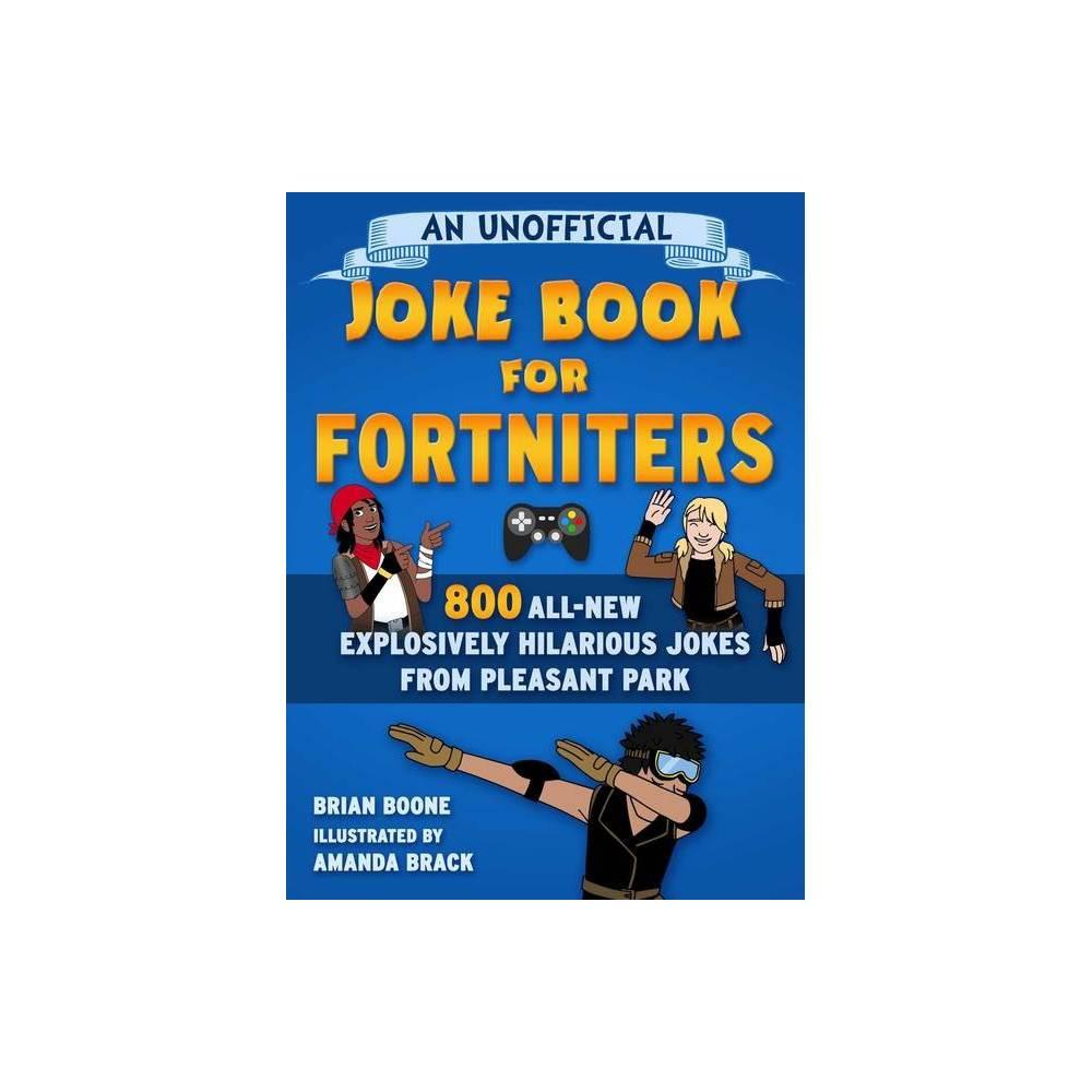An Unofficial Joke Book For Fortniters Volume 2 Unofficial Joke Books For Fortniters By Brian Boone Paperback