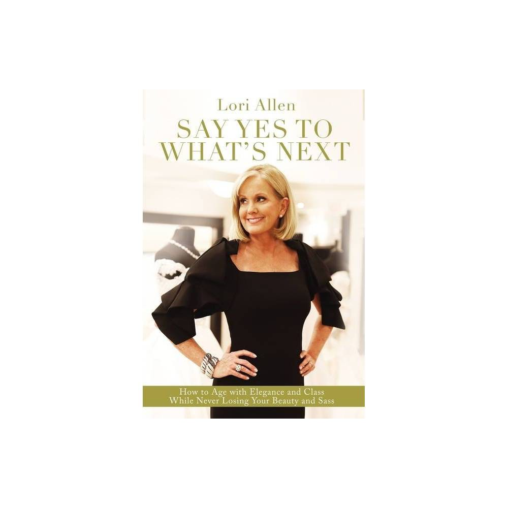 Say Yes To What S Next By Lori Allen Hardcover