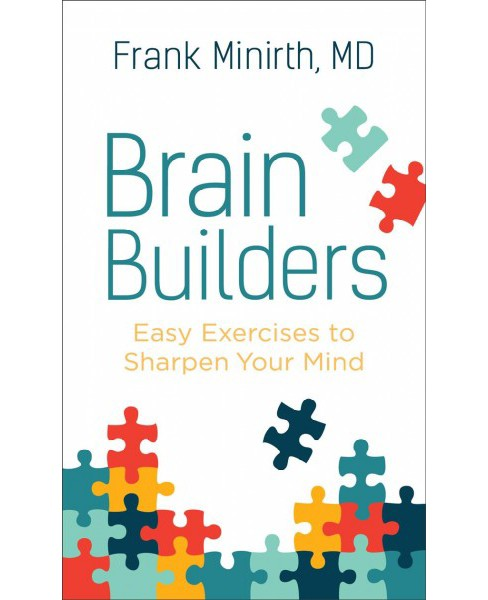 Brain Builders : Easy Exercises to Sharpen Your Mind (Reissue) (Paperback) (M.D. Frank Minirth) - image 1 of 1