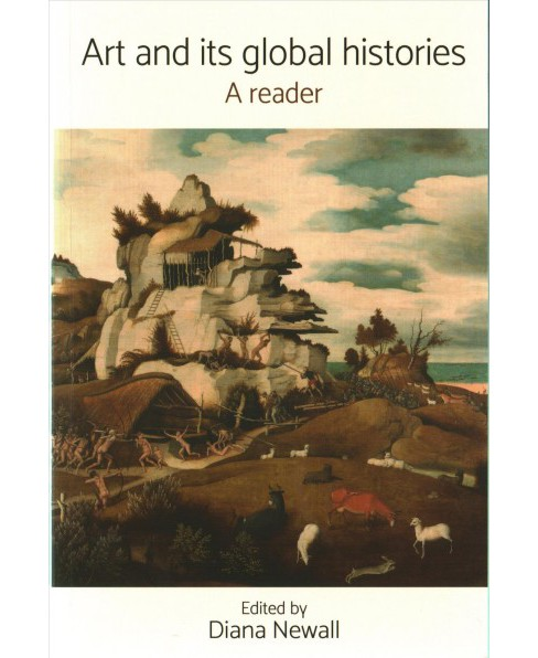 Art and its global histories : A reader (Paperback) (Diana Newall) - image 1 of 1