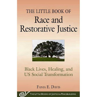The Little Book of Race and Restorative Justice - (Justice and Peacebuilding) by  Fania E Davis (Paperback)